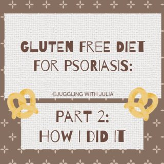 Gluten Free Diet for Psoriasis? Part 2: How I Did It.