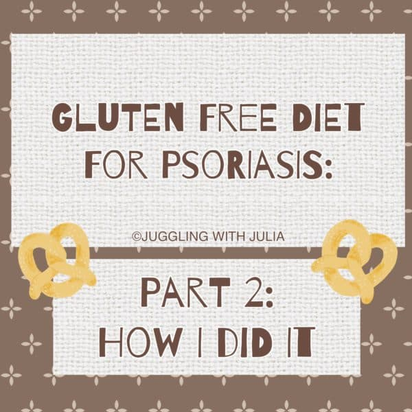 Gluten Free Diet for Psoriasis - Juggling with Julia