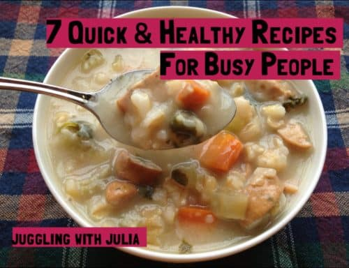 7 Quick & Healthy Recipes for Busy People -- Juggling With Julia